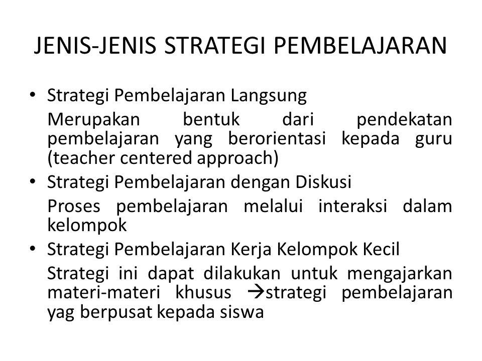 JENIS-JENIS STRATEGI PEMBELAJARAN Strategi Pembelajaran Langsung Merupakan bentuk dari pendekatan pembelajaran yang berorientasi kepada guru (teacher