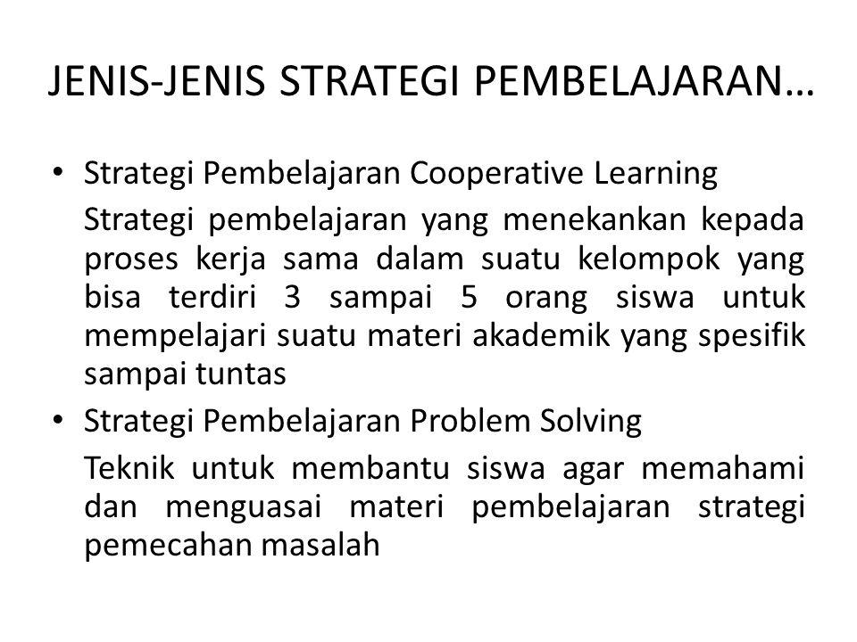 JENIS-JENIS STRATEGI PEMBELAJARAN… Strategi Pembelajaran Cooperative Learning Strategi pembelajaran yang menekankan kepada proses kerja sama dalam sua