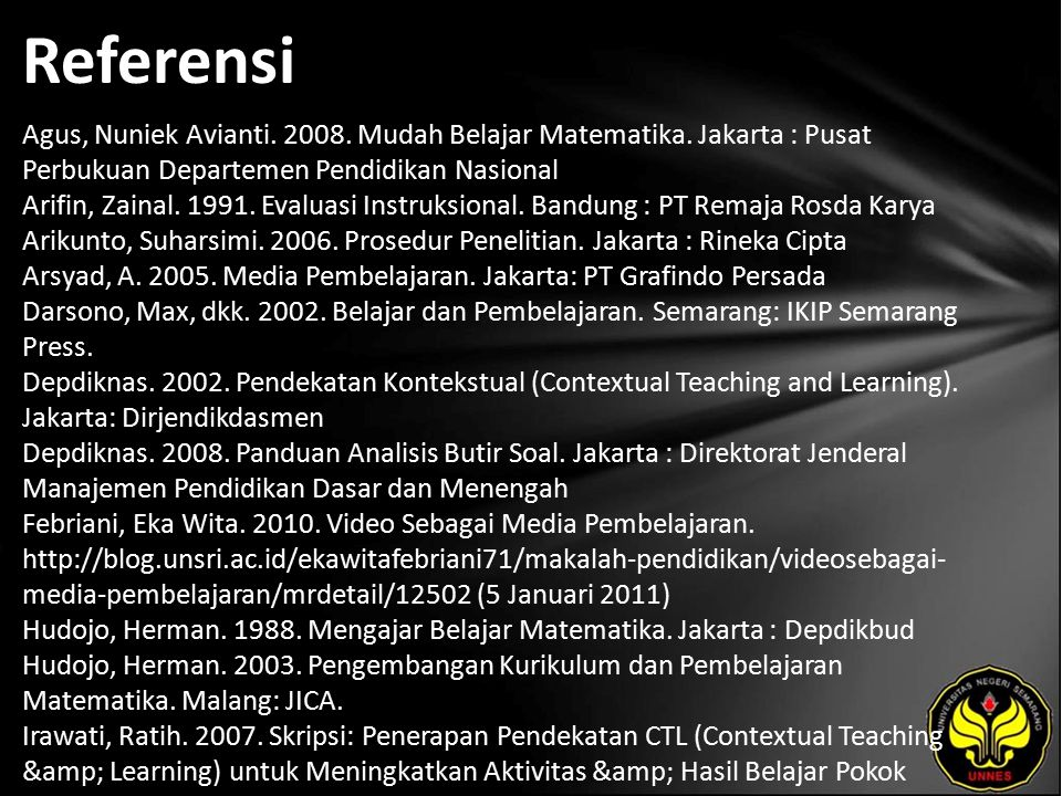 Referensi Agus, Nuniek Avianti. 2008. Mudah Belajar Matematika. Jakarta : Pusat Perbukuan Departemen Pendidikan Nasional Arifin, Zainal. 1991. Evaluas