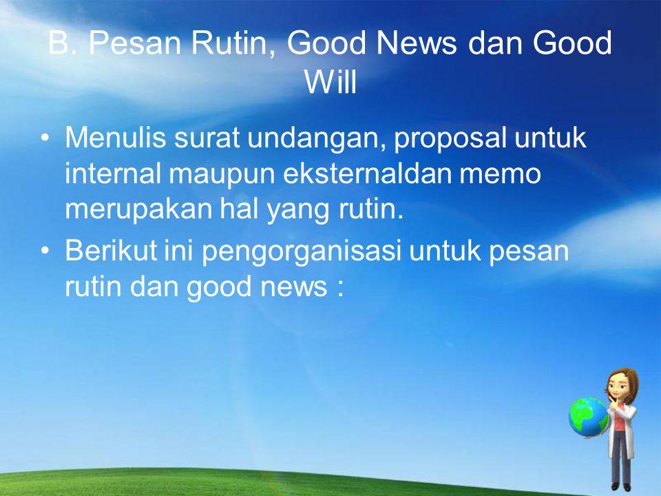B. Pesan Rutin, Good News dan Good Will Menulis surat undangan, proposal untuk internal maupun eksternaldan memo merupakan hal yang rutin. Berikut ini