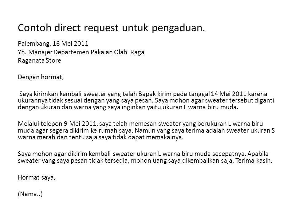 Contoh direct request untuk pengaduan. Palembang, 16 Mei 2011 Yh. Manajer Departemen Pakaian Olah Raga Raganata Store Dengan hormat, Saya kirimkan kem