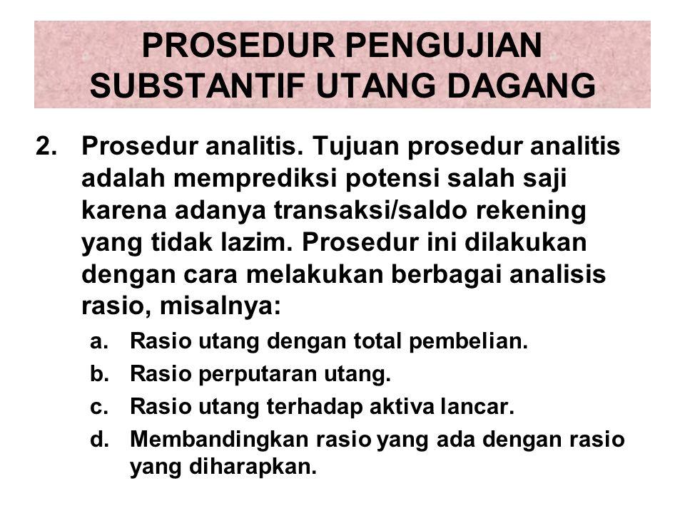 PROSEDUR PENGUJIAN SUBSTANTIF UTANG DAGANG 2.Prosedur analitis. Tujuan prosedur analitis adalah memprediksi potensi salah saji karena adanya transaksi