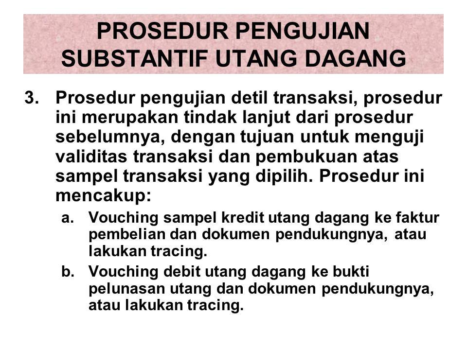 PROSEDUR PENGUJIAN SUBSTANTIF UTANG DAGANG 3.Prosedur pengujian detil transaksi, prosedur ini merupakan tindak lanjut dari prosedur sebelumnya, dengan