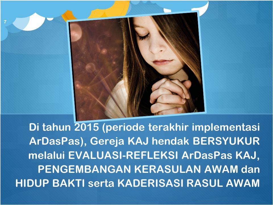 Di tahun 2015 (periode terakhir implementasi ArDasPas), Gereja KAJ hendak BERSYUKUR melalui EVALUASI-REFLEKSI ArDasPas KAJ, PENGEMBANGAN KERASULAN AWA