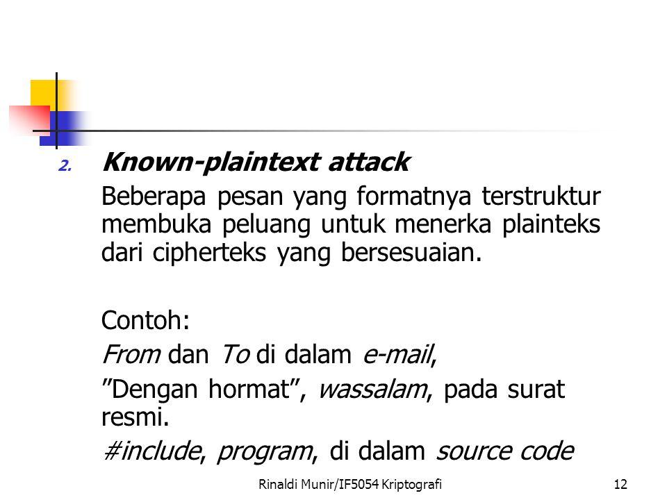 Rinaldi Munir/IF5054 Kriptografi12 2. Known-plaintext attack Beberapa pesan yang formatnya terstruktur membuka peluang untuk menerka plainteks dari ci