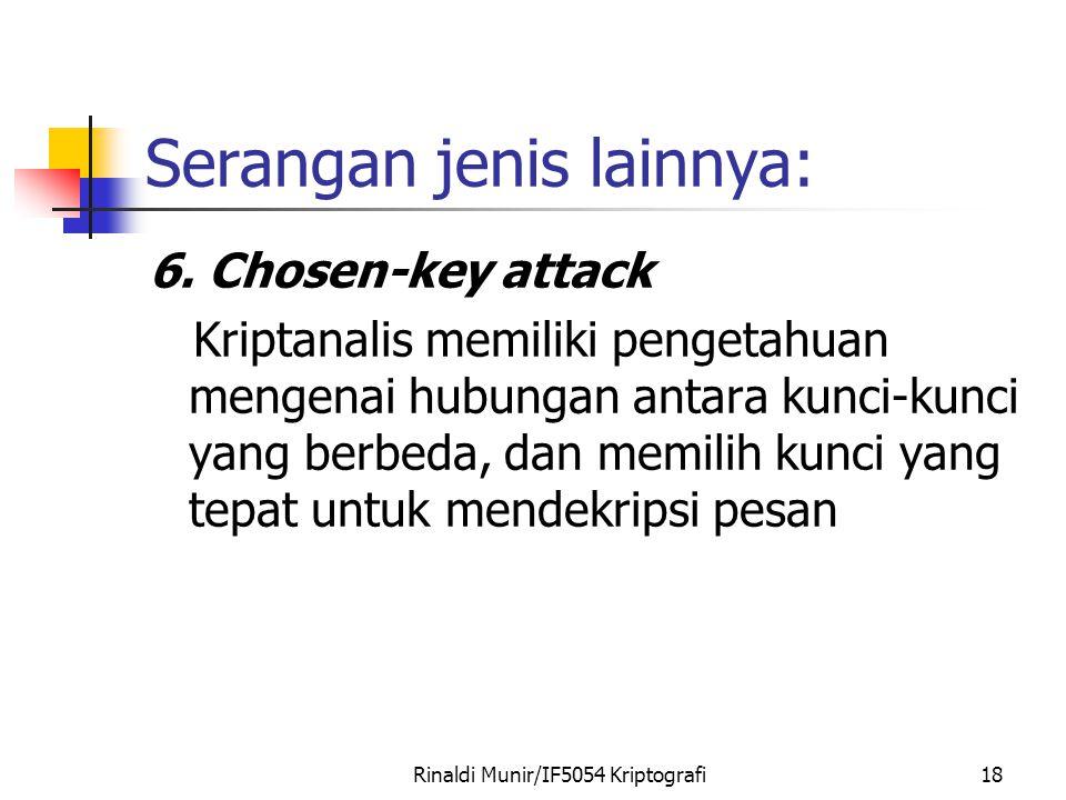 Rinaldi Munir/IF5054 Kriptografi18 Serangan jenis lainnya: 6. Chosen-key attack Kriptanalis memiliki pengetahuan mengenai hubungan antara kunci-kunci