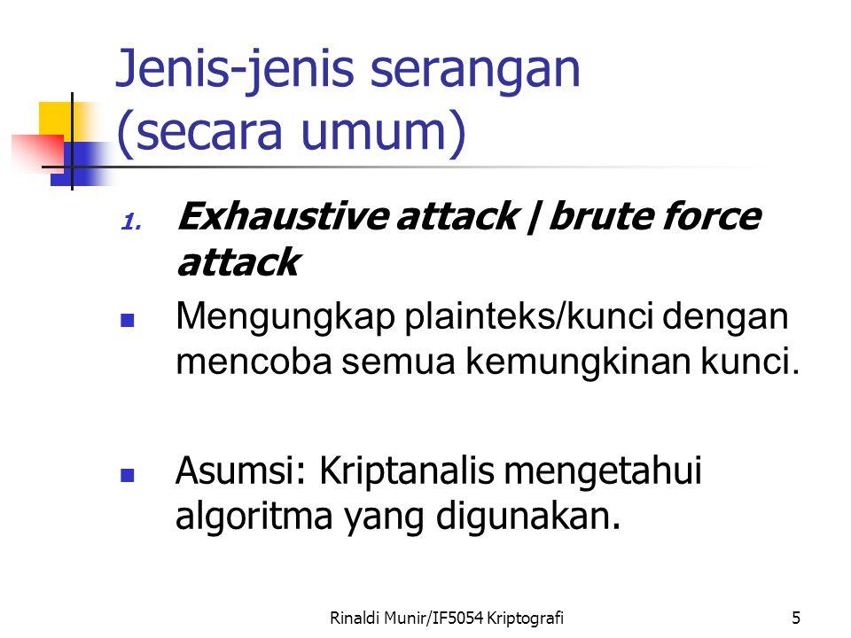 Rinaldi Munir/IF5054 Kriptografi5 Jenis-jenis serangan (secara umum) 1. Exhaustive attack /brute force attack Mengungkap plainteks/kunci dengan mencob