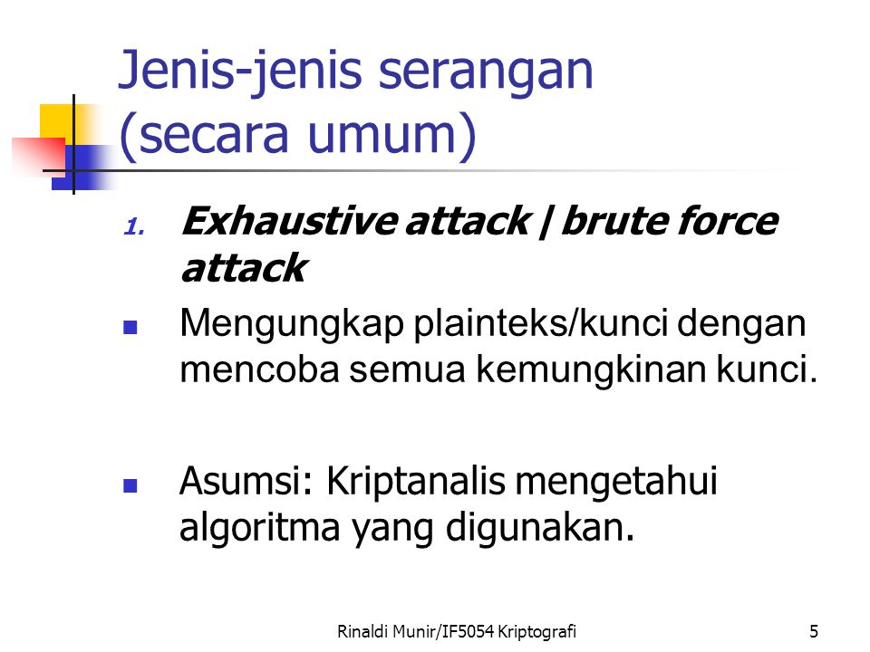Rinaldi Munir/IF5054 Kriptografi5 Jenis-jenis serangan (secara umum) 1.