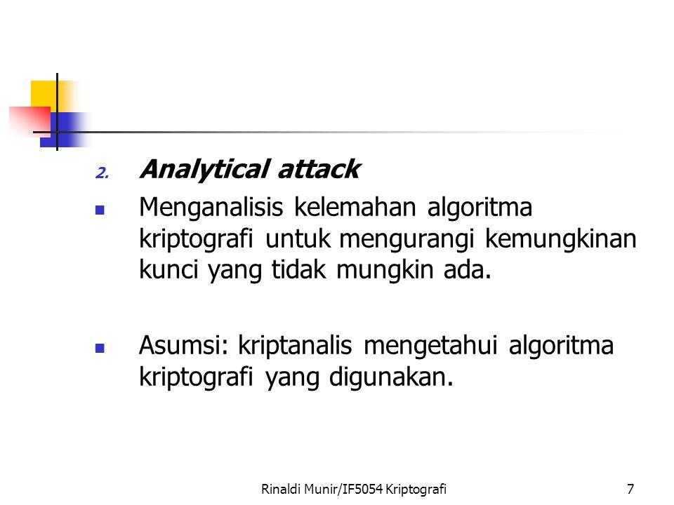 Rinaldi Munir/IF5054 Kriptografi7 2. Analytical attack Menganalisis kelemahan algoritma kriptografi untuk mengurangi kemungkinan kunci yang tidak mung