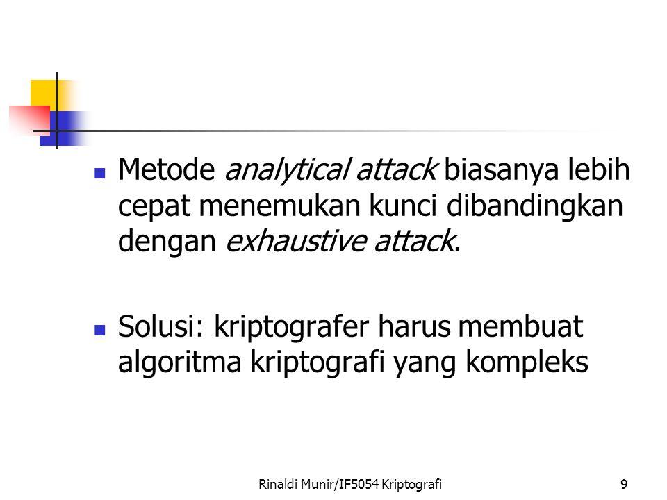 Rinaldi Munir/IF5054 Kriptografi9 Metode analytical attack biasanya lebih cepat menemukan kunci dibandingkan dengan exhaustive attack.