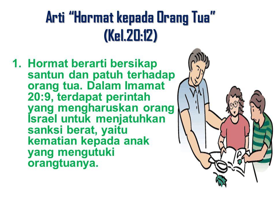 """Arti """"Hormat kepada Orang Tua"""" (Kel.20:12) 1.Hormat berarti bersikap santun dan patuh terhadap orang tua. Dalam Imamat 20:9, terdapat perintah yang me"""