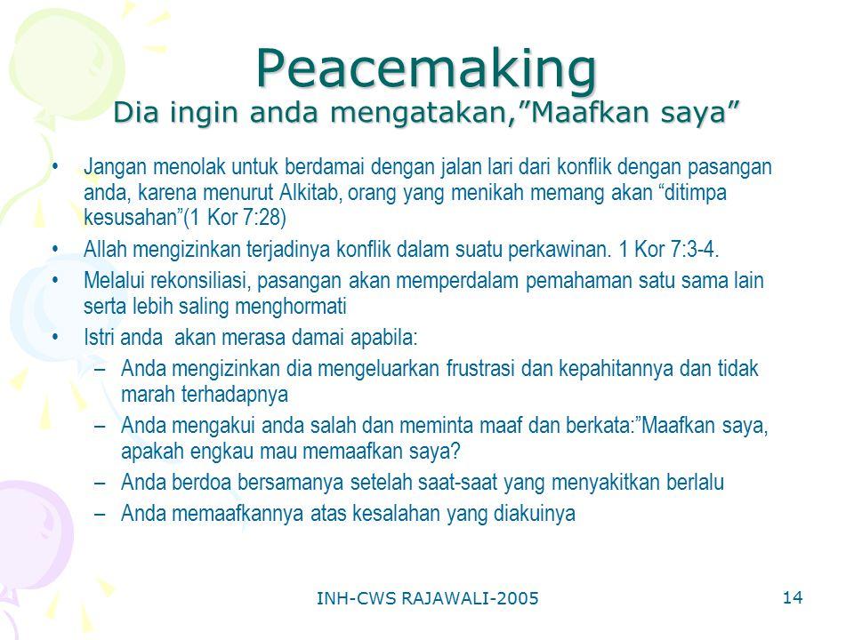 "INH-CWS RAJAWALI-2005 14 Peacemaking Dia ingin anda mengatakan,""Maafkan saya"" Jangan menolak untuk berdamai dengan jalan lari dari konflik dengan pasa"