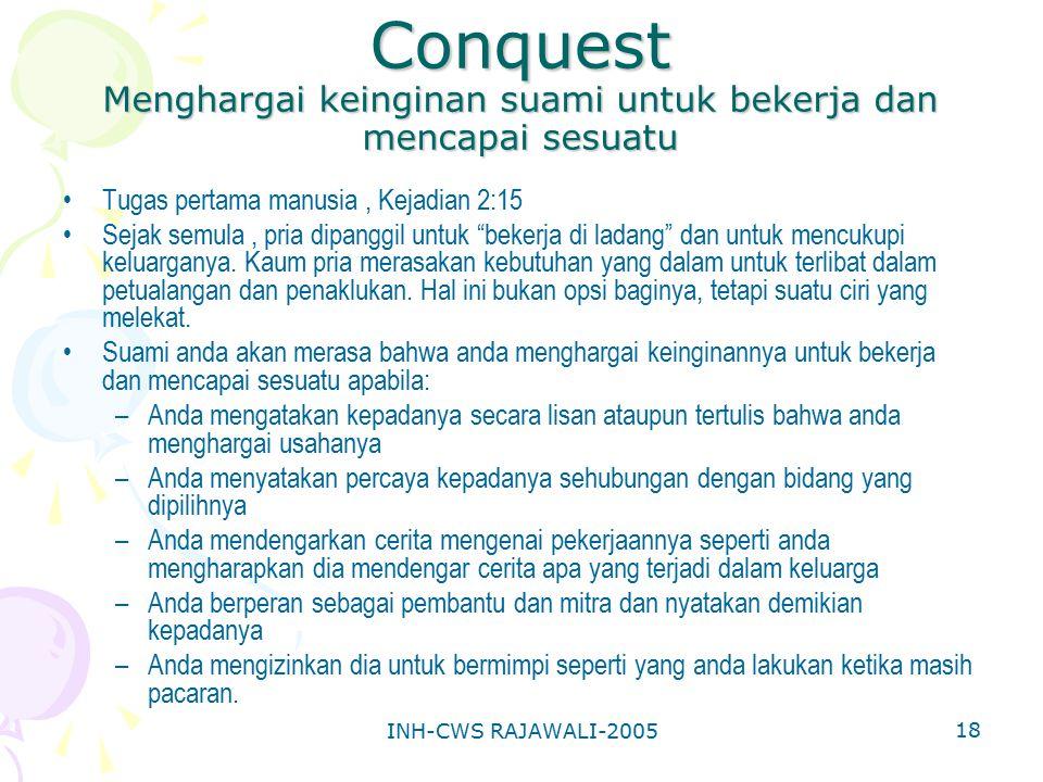 INH-CWS RAJAWALI-2005 18 Conquest Menghargai keinginan suami untuk bekerja dan mencapai sesuatu Tugas pertama manusia, Kejadian 2:15 Sejak semula, pri