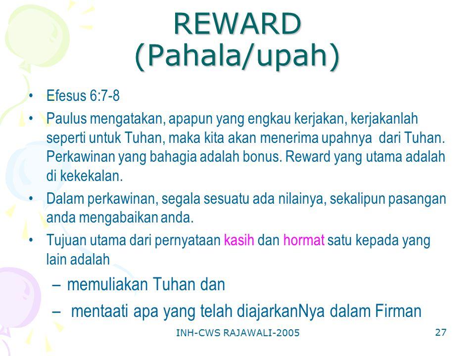 INH-CWS RAJAWALI-2005 27 REWARD (Pahala/upah) Efesus 6:7-8 Paulus mengatakan, apapun yang engkau kerjakan, kerjakanlah seperti untuk Tuhan, maka kita