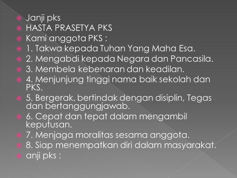  Syarat-syarat untuk siap menjadi pks  Berbadan sehat dan tidak cacat  Berhasrat tebal dan sanggup menjadi anggota PKS yang baik  Dipilih oleh guru/Pembina/wali kelas  Mendaptkan izin dari orang tua  Bersedia mengikuti berbagai jenis pendidikan PKS  Dengan sukarela dan tidak mengajukan tuntunan ketentuan yang telah ditetapkan