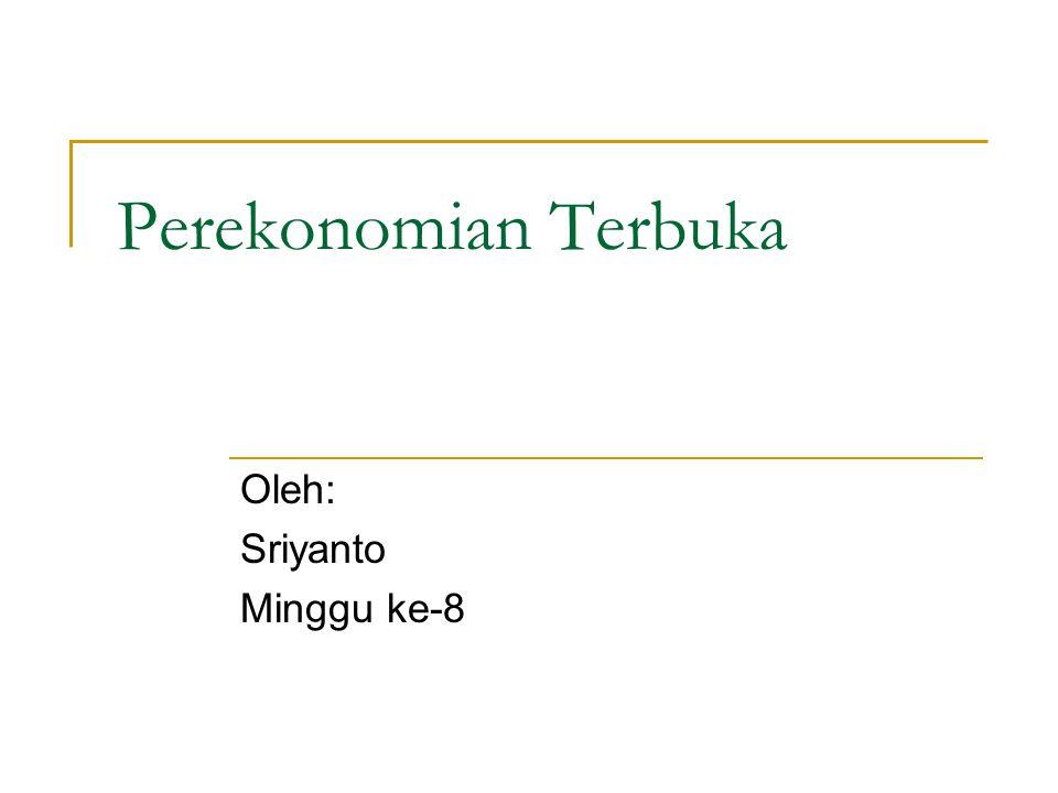 Perekonomian Terbuka Oleh: Sriyanto Minggu ke-8