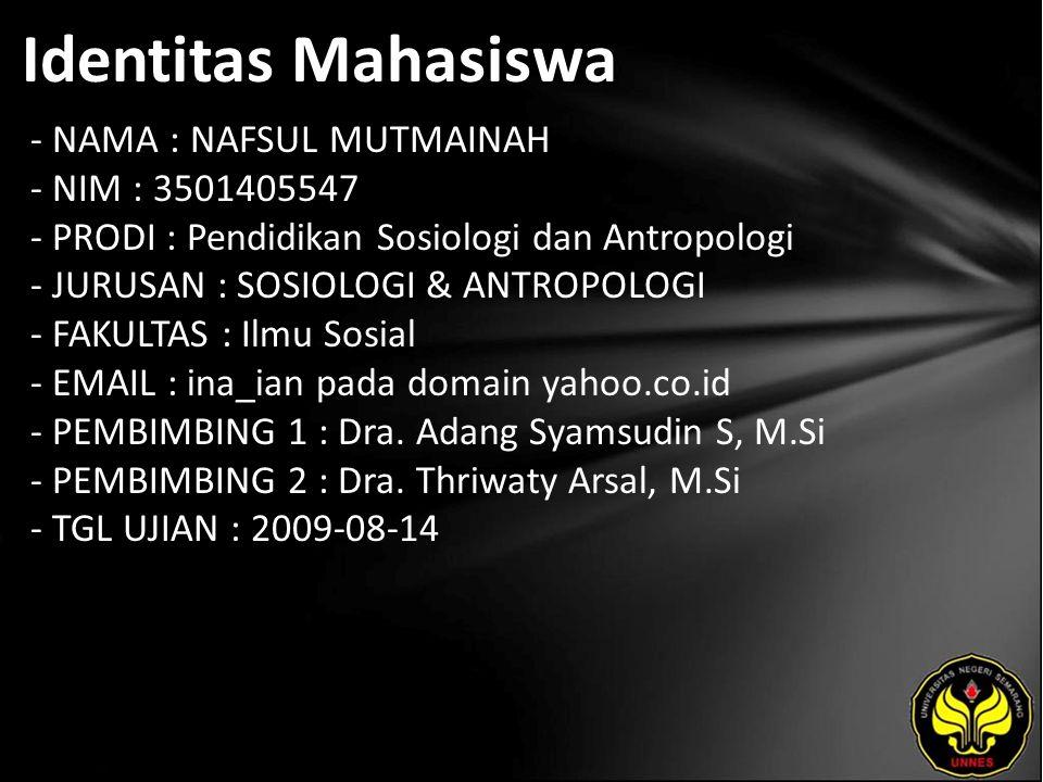 Identitas Mahasiswa - NAMA : NAFSUL MUTMAINAH - NIM : 3501405547 - PRODI : Pendidikan Sosiologi dan Antropologi - JURUSAN : SOSIOLOGI & ANTROPOLOGI -