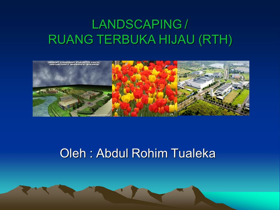 LANDSCAPING / RUANG TERBUKA HIJAU (RTH) Oleh : Abdul Rohim Tualeka