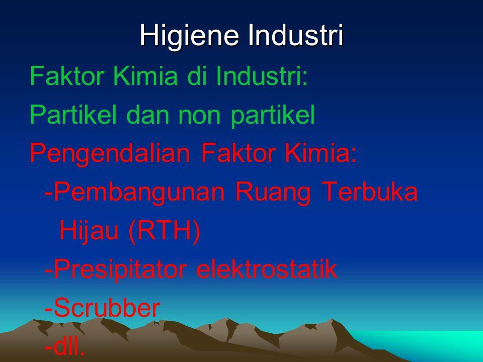 Higiene Industri Faktor Kimia di Industri: Partikel dan non partikel Pengendalian Faktor Kimia: -Pembangunan Ruang Terbuka Hijau (RTH) -Presipitator e