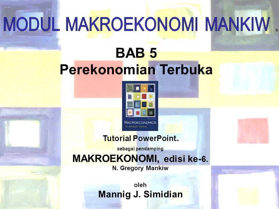 Chapter Five1 BAB 5 Perekonomian Terbuka ® Tutorial PowerPoint  sebagai pendamping MAKROEKONOMI, edisi ke- 6. N. Gregory Mankiw oleh Mannig J. Simidi