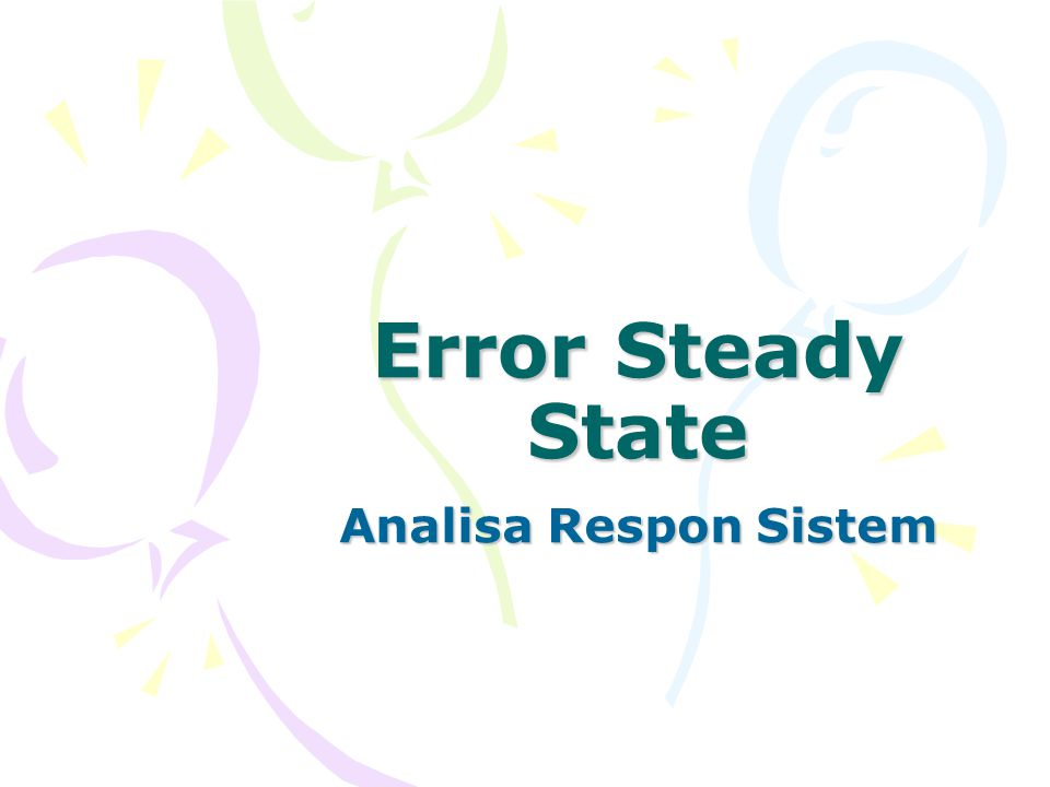 Pendahuluan - Review Respon sistem terbagi menjadi –Transient response –Steady state response Anlisa respon sistem diarahkan pada : –Kestabilan sistem –Respon transien sistem –Error steady state sistem