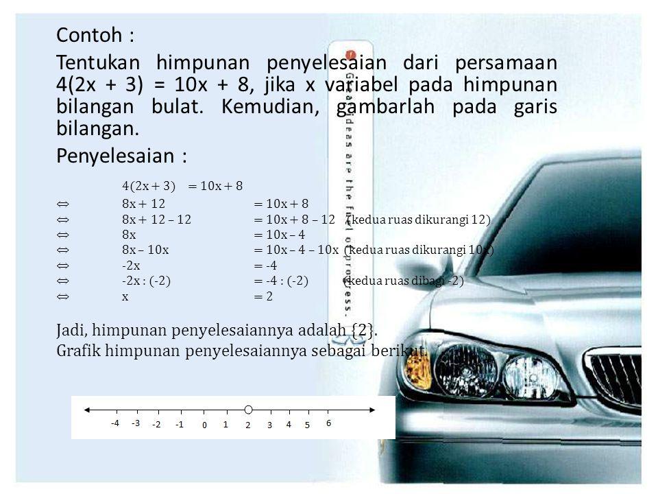 Contoh : Tentukan himpunan penyelesaian dari persamaan 4(2x + 3) = 10x + 8, jika x variabel pada himpunan bilangan bulat.