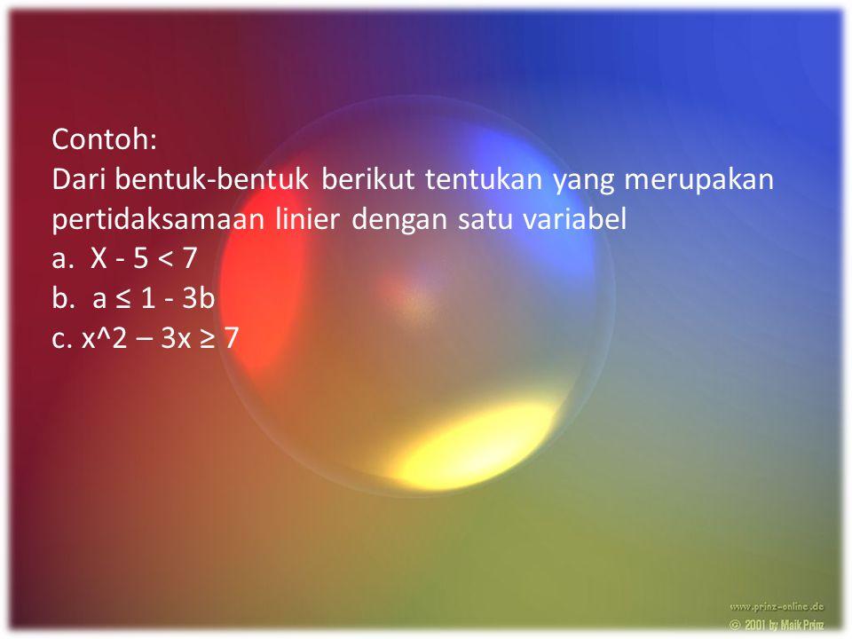 Contoh: Dari bentuk-bentuk berikut tentukan yang merupakan pertidaksamaan linier dengan satu variabel a.