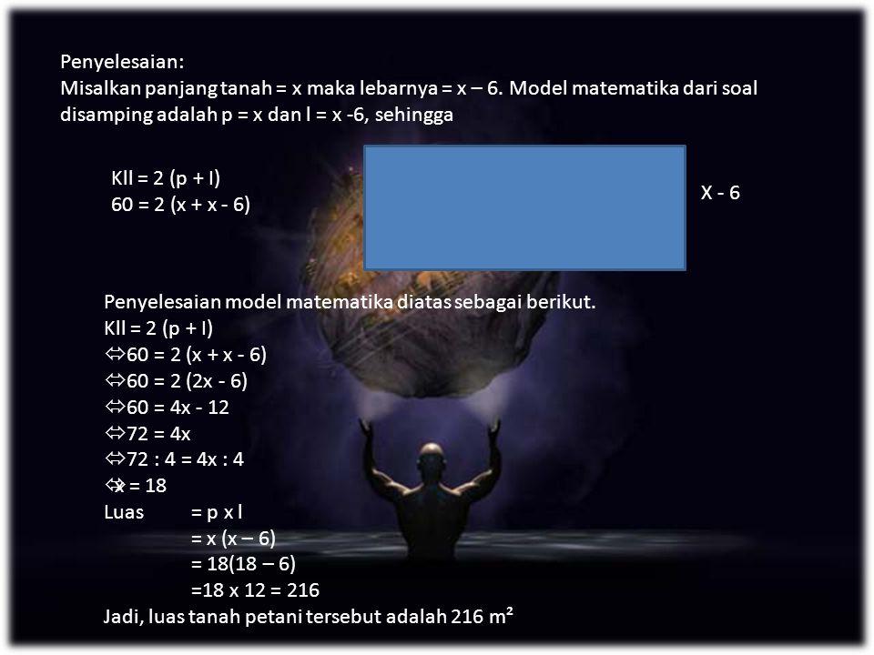 Penyelesaian: Misalkan panjang tanah = x maka lebarnya = x – 6.