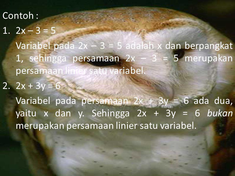 Contoh : 1.2x – 3 = 5 Variabel pada 2x – 3 = 5 adalah x dan berpangkat 1, sehingga persamaan 2x – 3 = 5 merupakan persamaan linier satu variabel.
