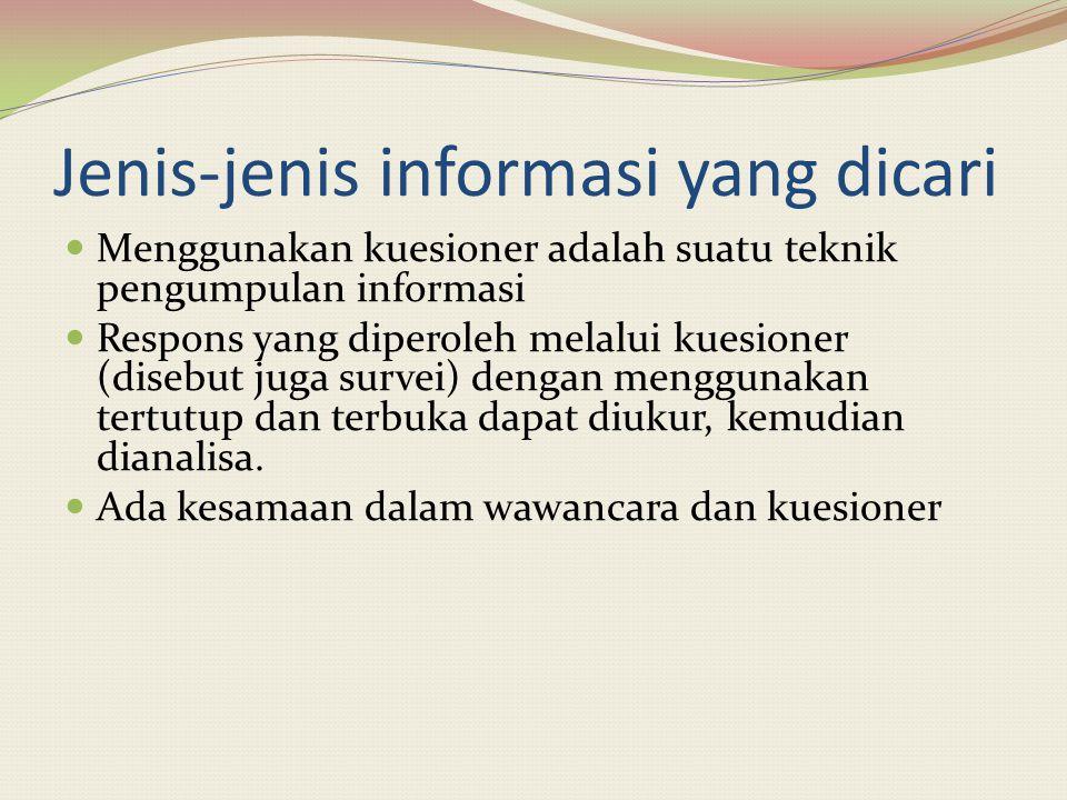 Jenis-jenis informasi yang dicari Menggunakan kuesioner adalah suatu teknik pengumpulan informasi Respons yang diperoleh melalui kuesioner (disebut ju