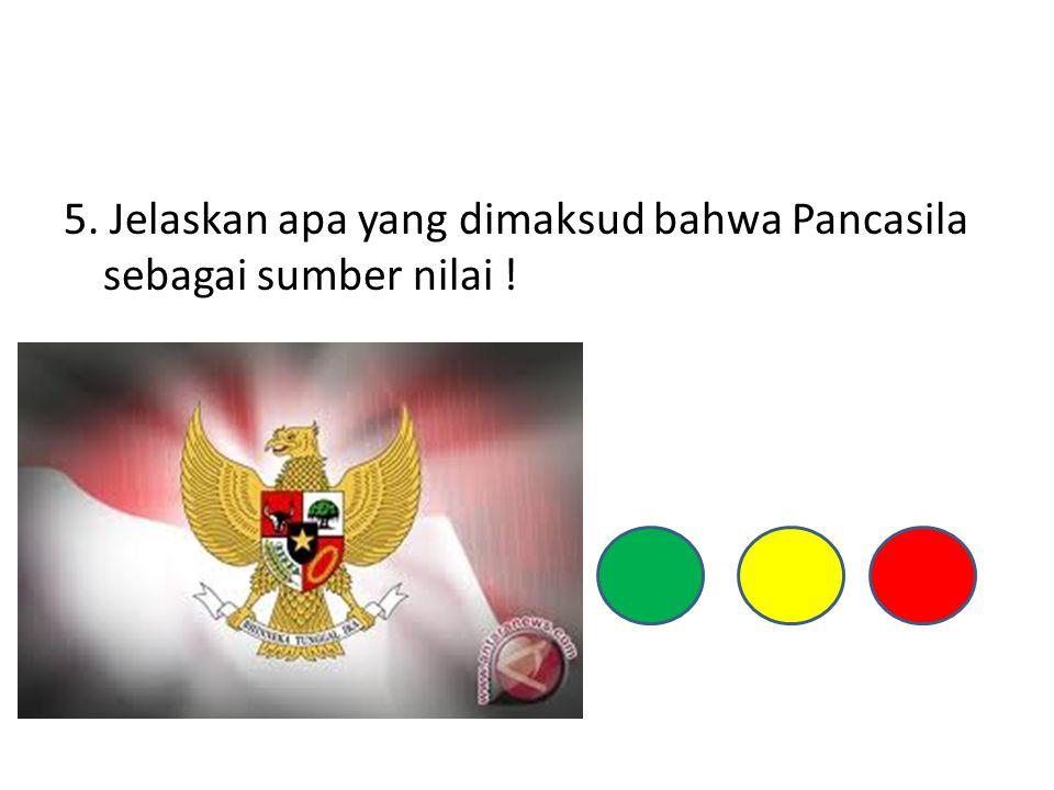 6. Apa yang dimaksud dengan nilai dasar dalam Pancasila dan sebutkan 2 contoh !