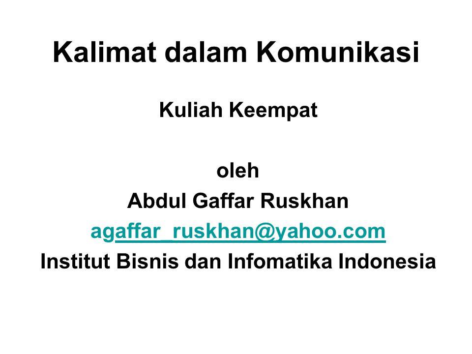 Kalimat dalam Komunikasi Kuliah Keempat oleh Abdul Gaffar Ruskhan agaffar_ruskhan@yahoo.comaffar_ruskhan@yahoo.com Institut Bisnis dan Infomatika Indo