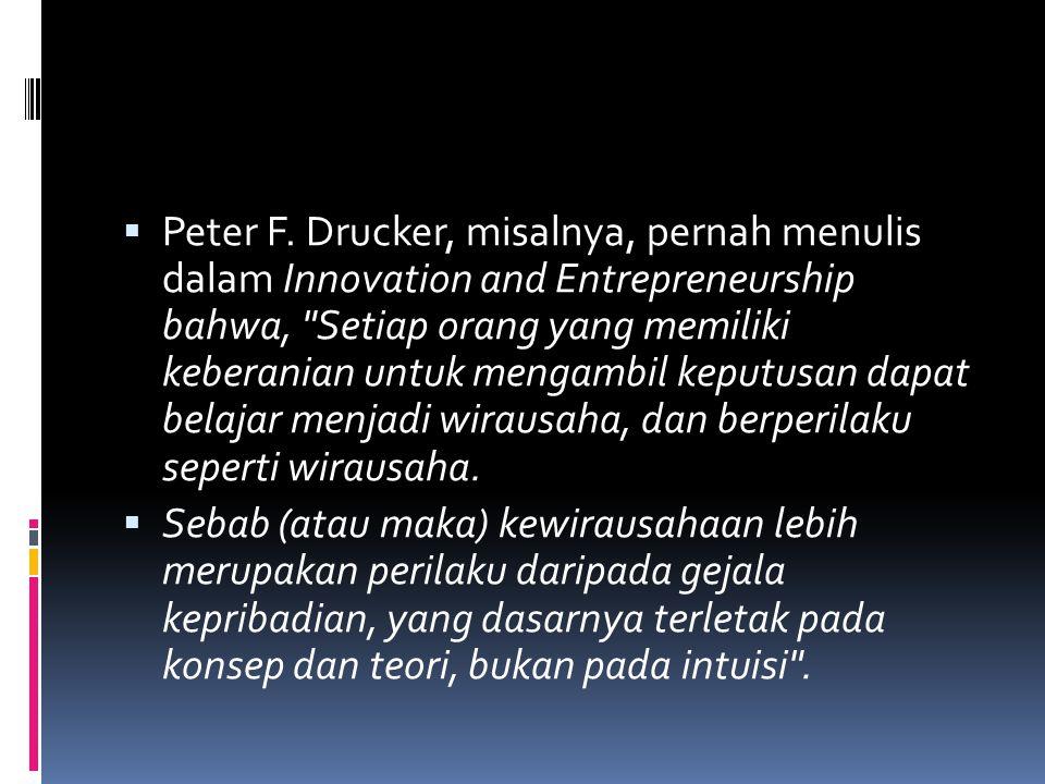  Peter F. Drucker, misalnya, pernah menulis dalam Innovation and Entrepreneurship bahwa,