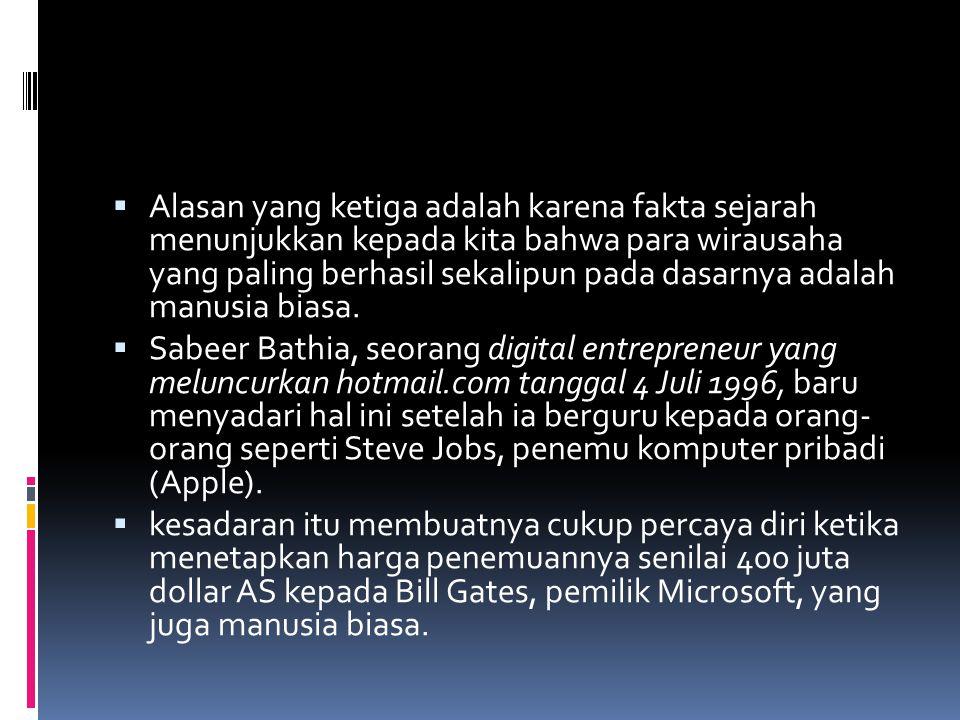  Jelas kiranya bahwa salah satu faktor keberhasilan seorang wirausahawan adalah kemampuannya dalam jeli melihat peluang dan memanfaatkannya sebelum dimanfaatkan oleh orang lain.