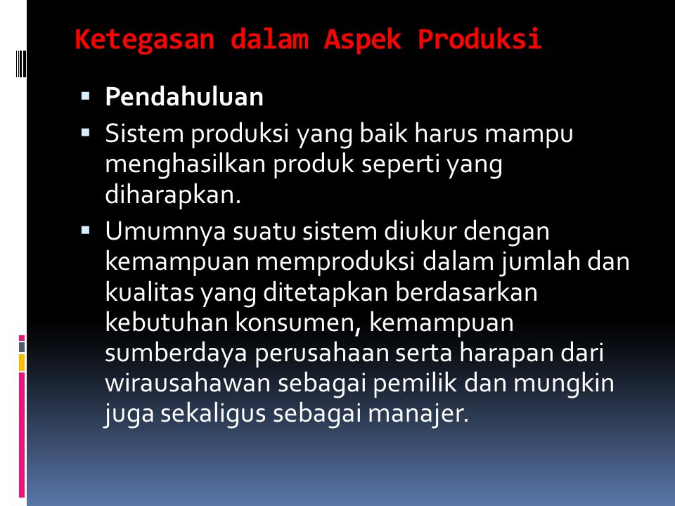 Ketegasan dalam Aspek Produksi  Pendahuluan  Sistem produksi yang baik harus mampu menghasilkan produk seperti yang diharapkan.
