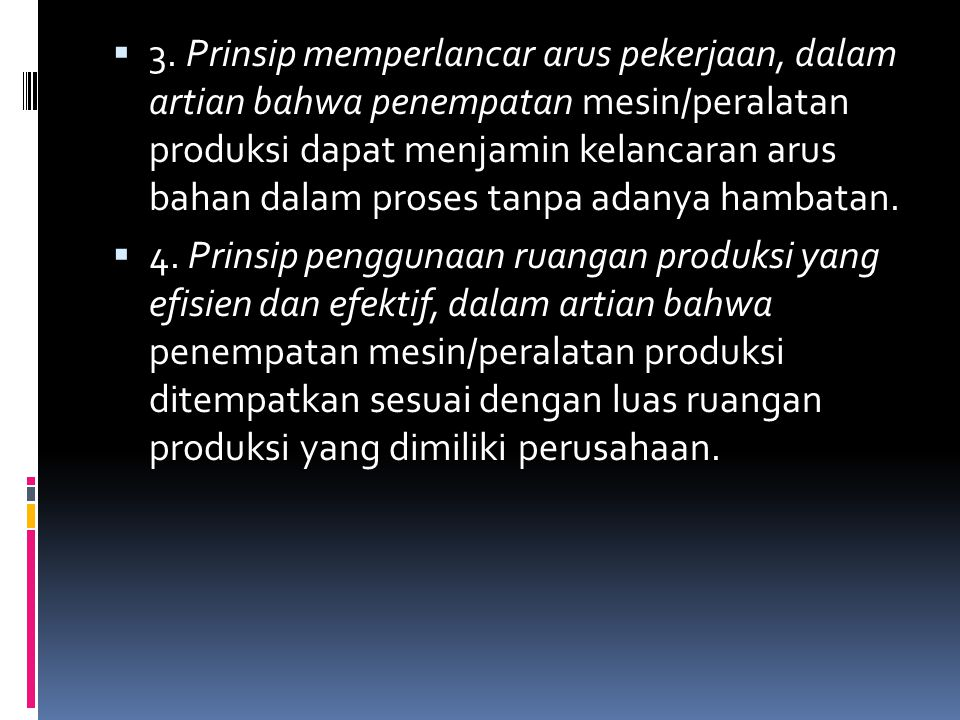 3. Prinsip memperlancar arus pekerjaan, dalam artian bahwa penempatan mesin/peralatan produksi dapat menjamin kelancaran arus bahan dalam proses tan