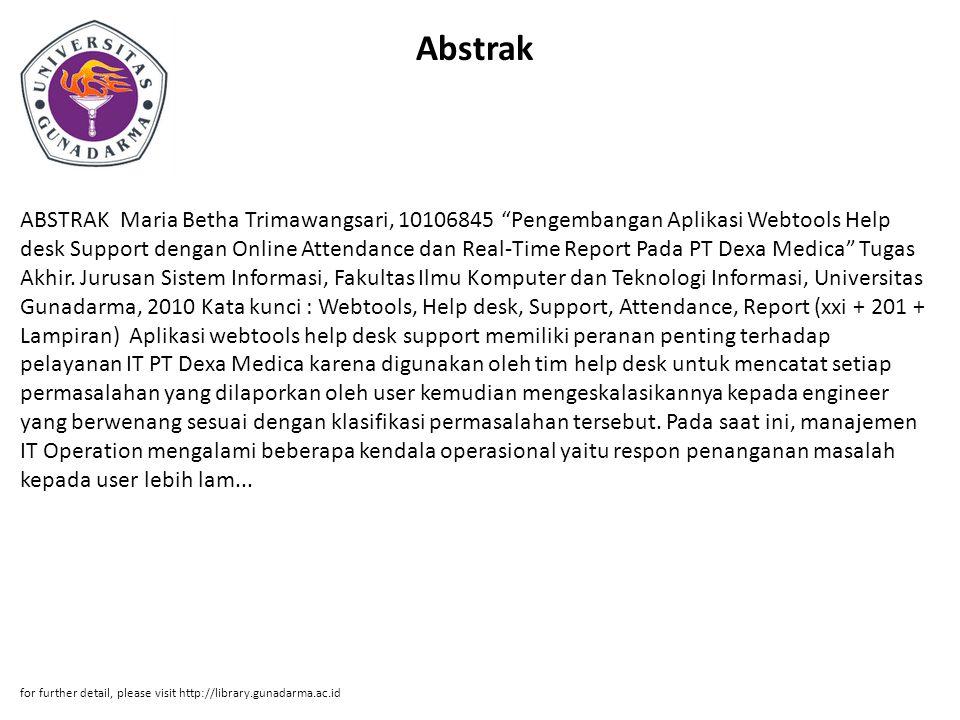 "Abstrak ABSTRAK Maria Betha Trimawangsari, 10106845 ""Pengembangan Aplikasi Webtools Help desk Support dengan Online Attendance dan Real-Time Report Pa"