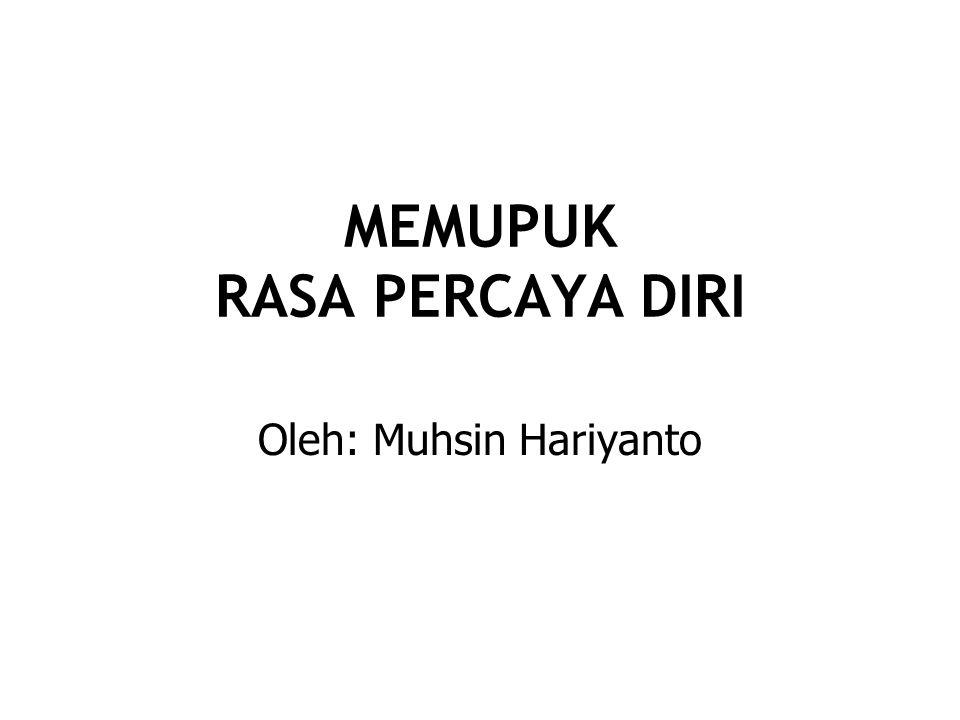 MEMUPUK RASA PERCAYA DIRI Oleh: Muhsin Hariyanto