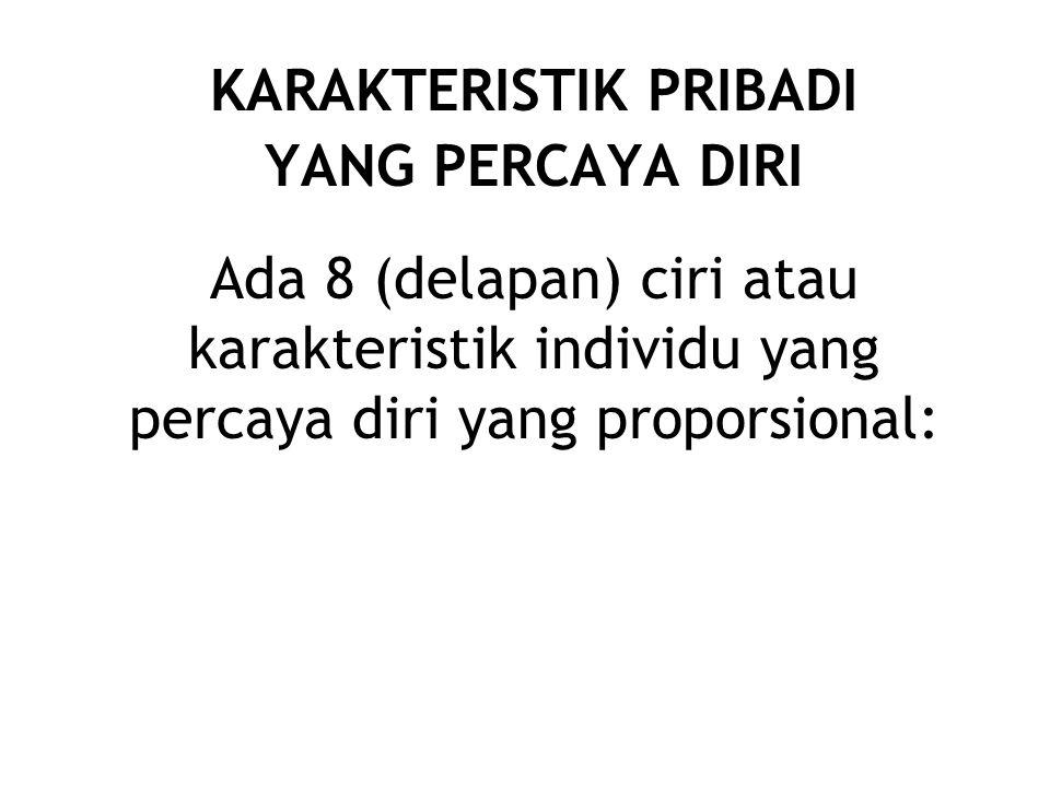 KARAKTERISTIK PRIBADI YANG PERCAYA DIRI Ada 8 (delapan) ciri atau karakteristik individu yang percaya diri yang proporsional:
