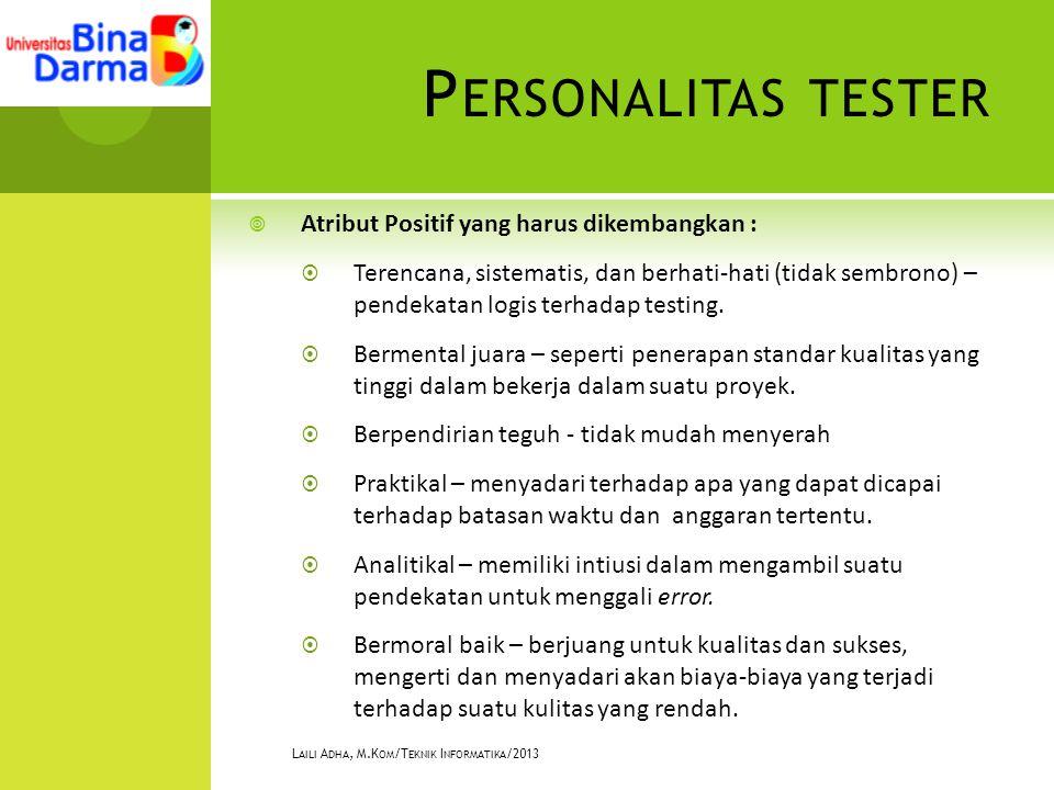 P ERSONALITAS TESTER  Atribut Positif yang harus dikembangkan :  Terencana, sistematis, dan berhati-hati (tidak sembrono) – pendekatan logis terhadap testing.