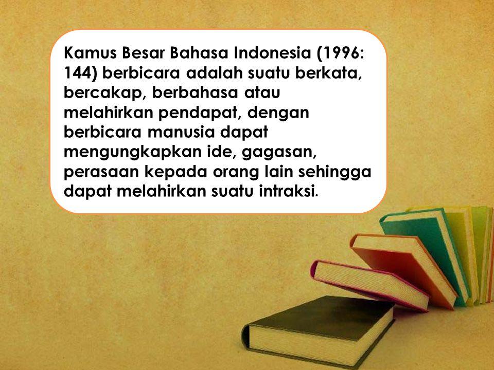 Kamus Besar Bahasa Indonesia (1996: 144) berbicara adalah suatu berkata, bercakap, berbahasa atau melahirkan pendapat, dengan berbicara manusia dapat mengungkapkan ide, gagasan, perasaan kepada orang lain sehingga dapat melahirkan suatu intraksi.