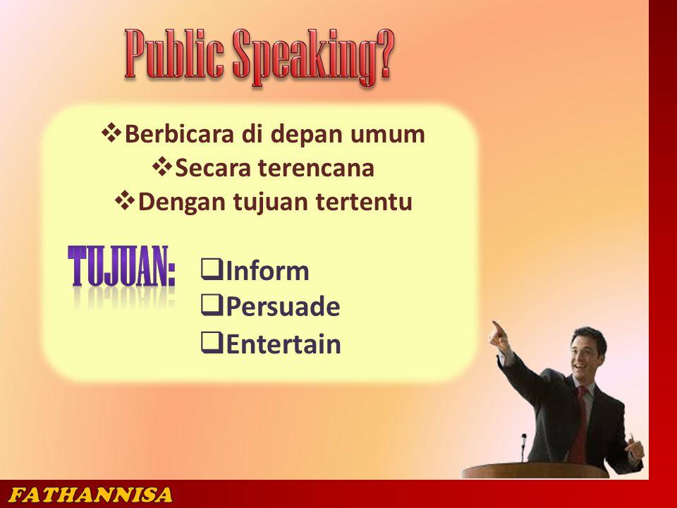  Berbicara di depan umum  Secara terencana  Dengan tujuan tertentu  Inform  Persuade  Entertain