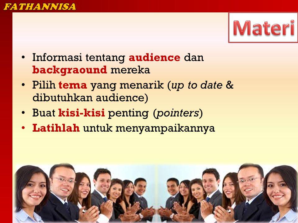 Informasi tentang audience dan backgraound mereka Pilih tema yang menarik (up to date & dibutuhkan audience) Buat kisi-kisi penting (pointers) Latihlah untuk menyampaikannya