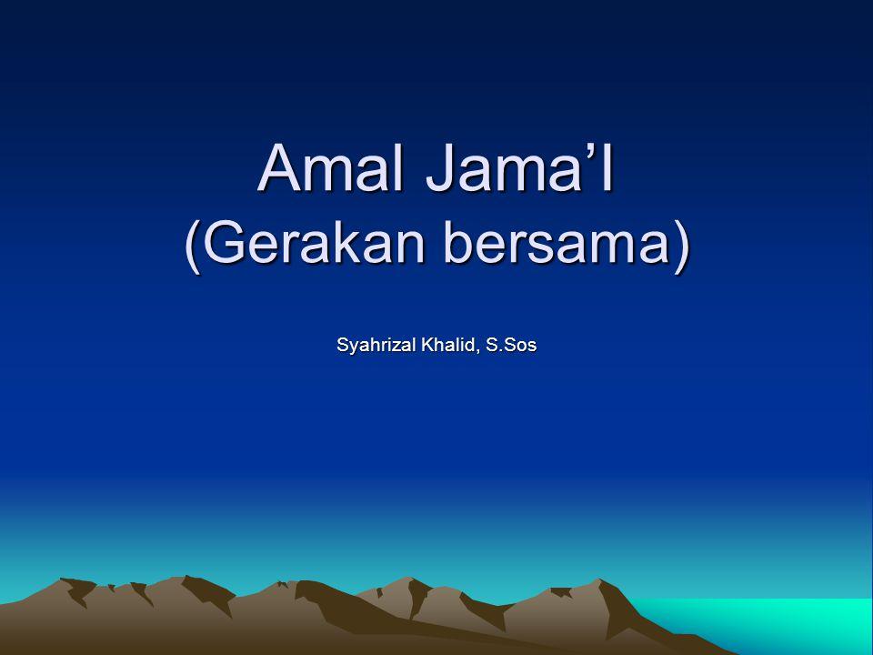 Amal Jama'I (Gerakan bersama) Syahrizal Khalid, S.Sos