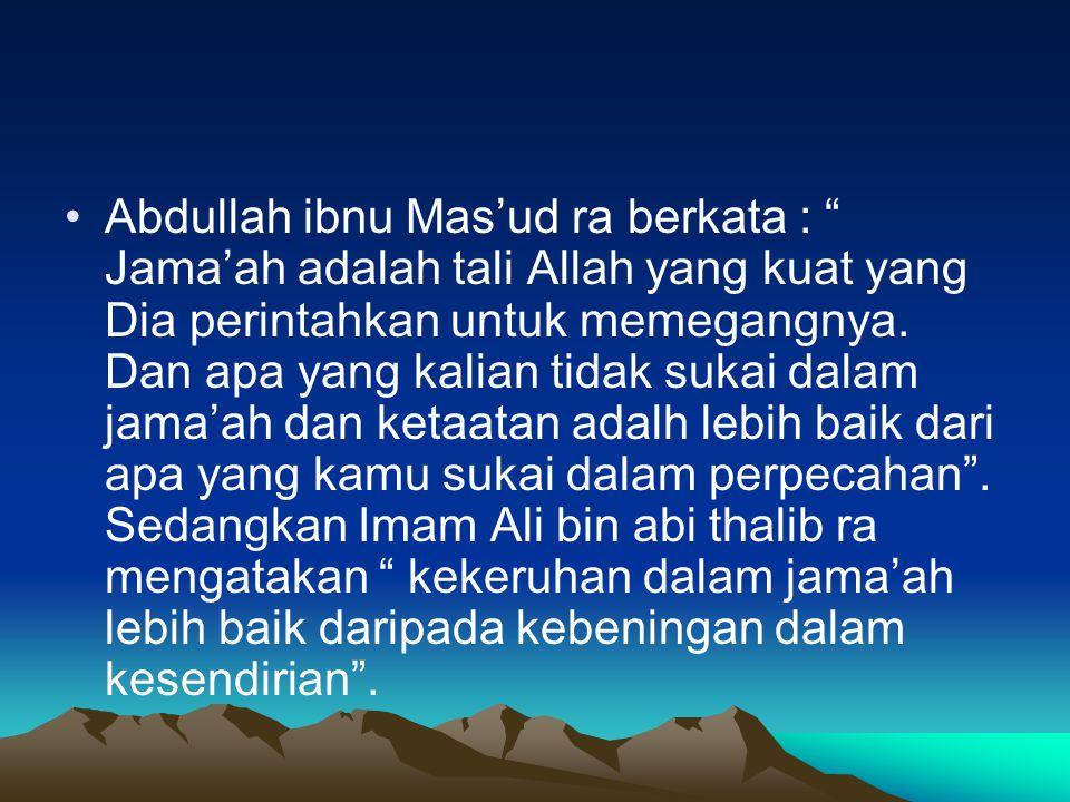 """Abdullah ibnu Mas'ud ra berkata : """" Jama'ah adalah tali Allah yang kuat yang Dia perintahkan untuk memegangnya. Dan apa yang kalian tidak sukai dalam"""