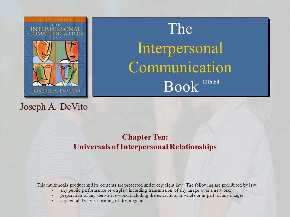 Chapter 10: Universals of Interpersonal Relationships Copyright © 2007 Allyn and Bacon22 Implications of the Model of Relationships  Tool for Talking about Relationships  Dynamic Tensions within Stages  Suggests the Various Paths Available  Movement Usually Gradual  Movement Depends on Communication Skills