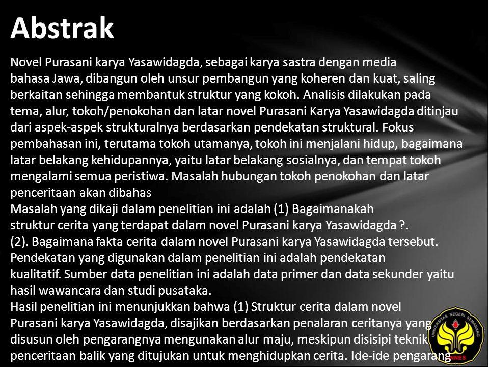 Abstrak Novel Purasani karya Yasawidagda, sebagai karya sastra dengan media bahasa Jawa, dibangun oleh unsur pembangun yang koheren dan kuat, saling berkaitan sehingga membantuk struktur yang kokoh.