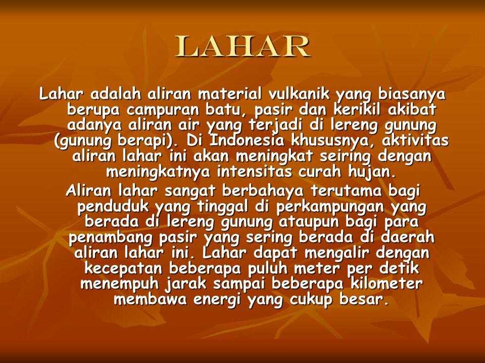 Lahar Lahar adalah aliran material vulkanik yang biasanya berupa campuran batu, pasir dan kerikil akibat adanya aliran air yang terjadi di lereng gunu
