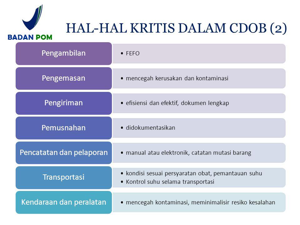 HAL-HAL KRITIS DALAM CDOB (2) FEFO Pengambilan mencegah kerusakan dan kontaminasi Pengemasan efisiensi dan efektif, dokumen lengkap Pengiriman didokum