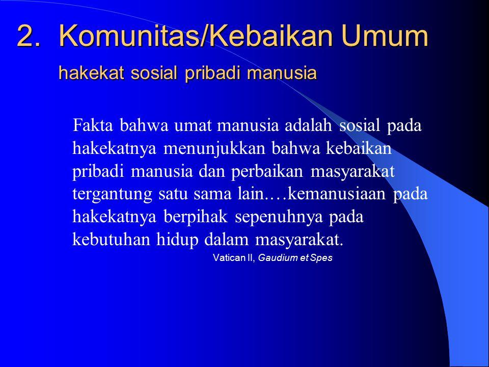 1. Martabat Pribadi Manusia Pribadi manusia itu suci, dibuat sebagai citra Allah, dan bahwa martabat pribadi manusia merupakan dasar gambaran moral ba